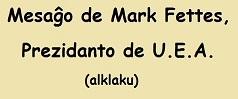 Mesaĝo de Mark Fettes, Presidanto de U.E.A.